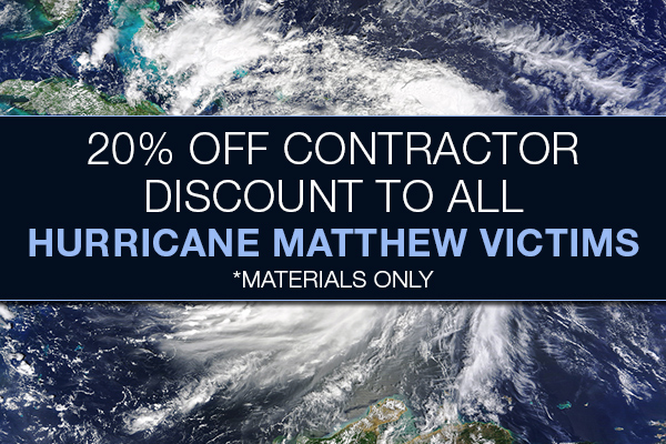 20% off contractor discount to all hurricane Matthew victims. Materials only.